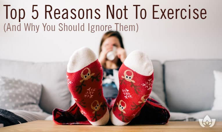 5 reasons not to exercise | Mindful Healing | Mississauga Naturopathic Doctor