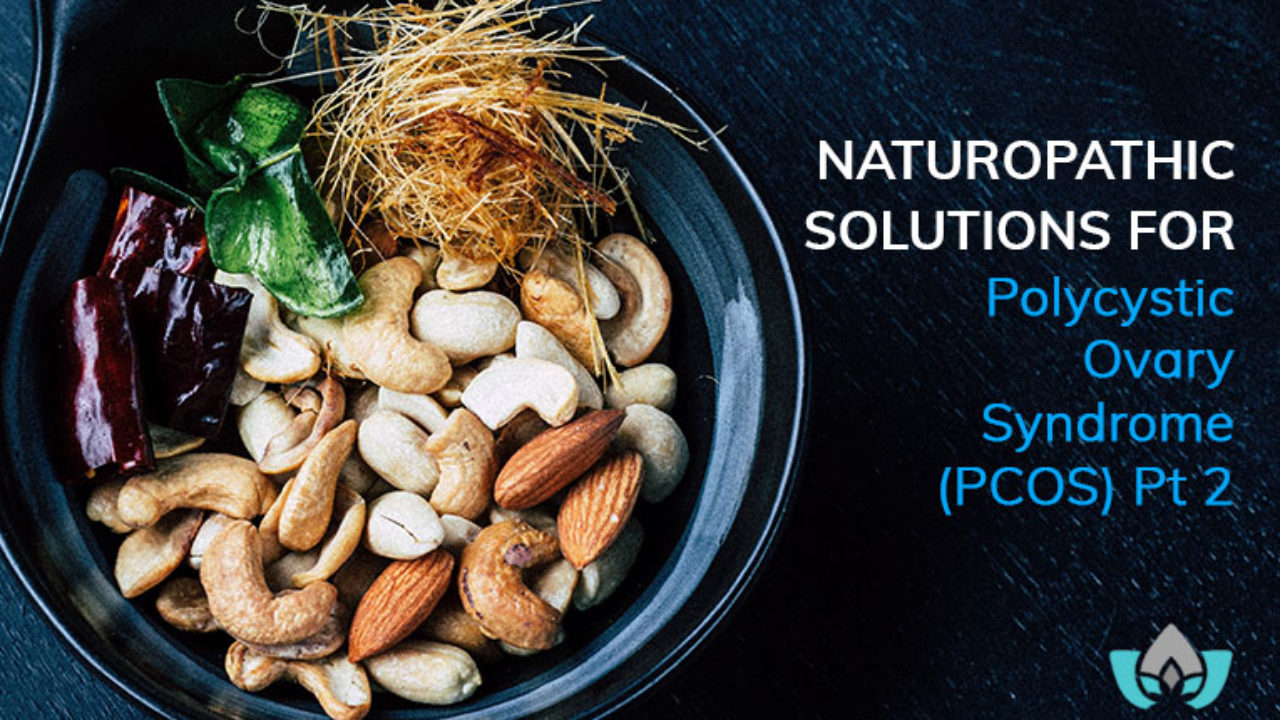 Naturopathic Solutions For Polycystic Ovary Syndrome (PCOS) Part 2