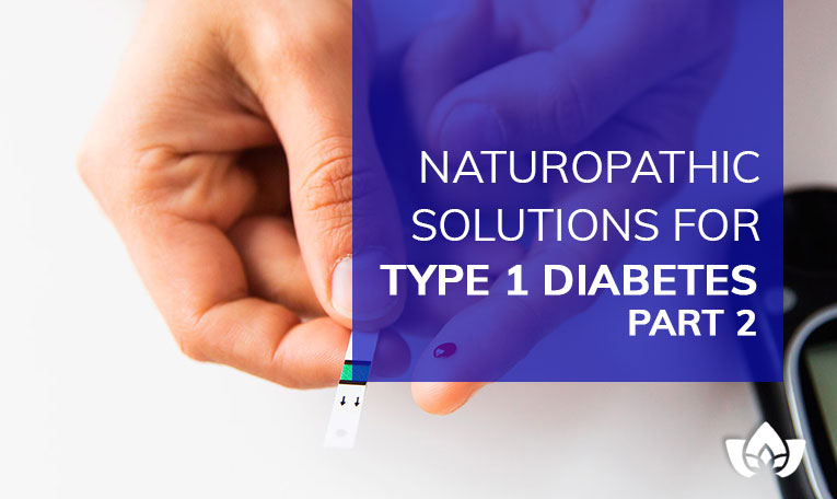 Naturopathic Solutions For Type 1 Diabetes Part 2 | Mindful Healing | Mississauga Naturopathic Doctor