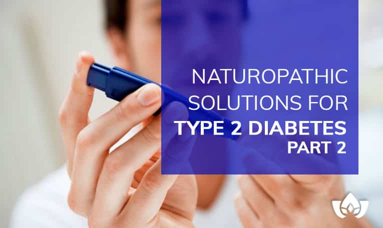 Naturopathic Solutions For Type 2 Diabetes Part 2 | Mindful Healing | Mississauga Naturopathic Doctor