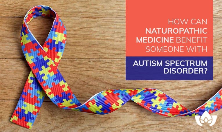 How Can Naturopathic Medicine Benefit Someone with Autism Spectrum Disorder? | Mindful Healing | Mississauga Naturopathic Doctor